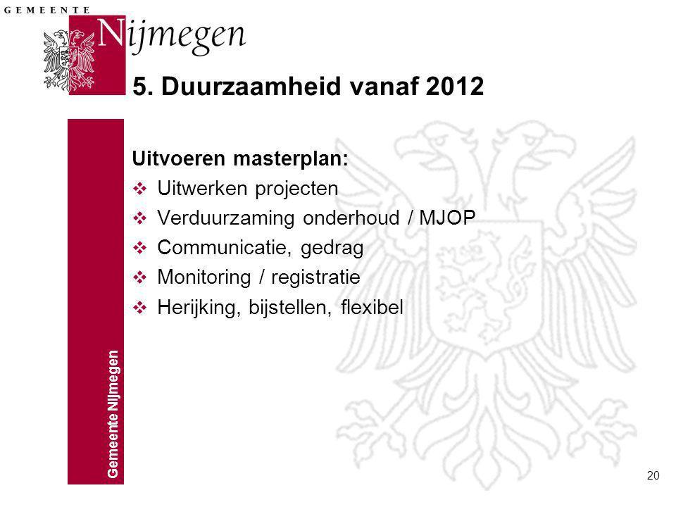 5. Duurzaamheid vanaf 2012 Uitvoeren masterplan: Uitwerken projecten