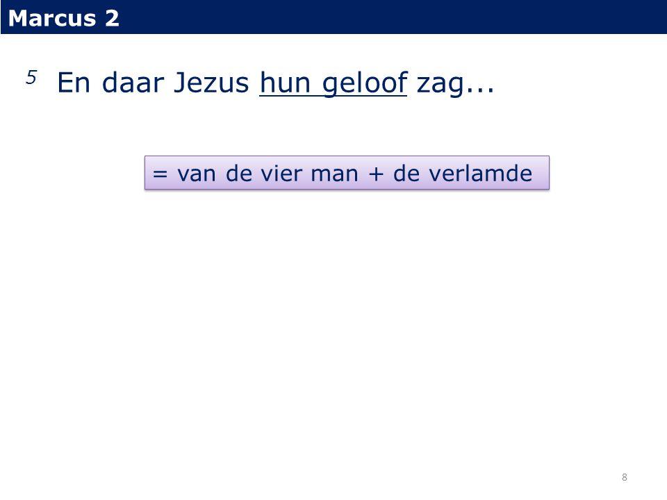 5 En daar Jezus hun geloof zag...