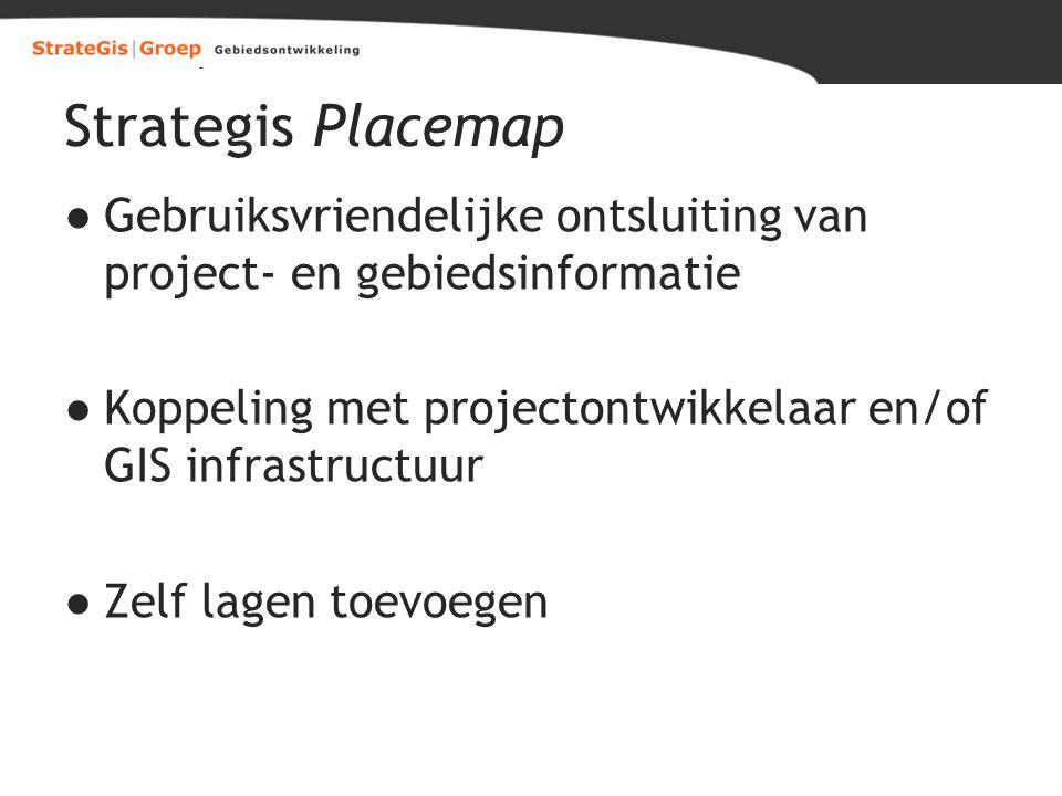 Strategis Placemap Gebruiksvriendelijke ontsluiting van project- en gebiedsinformatie. Koppeling met projectontwikkelaar en/of GIS infrastructuur.