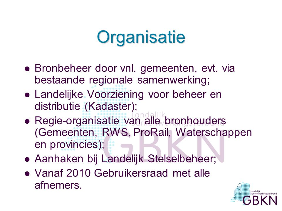 Organisatie Bronbeheer door vnl. gemeenten, evt. via bestaande regionale samenwerking; Landelijke Voorziening voor beheer en distributie (Kadaster);