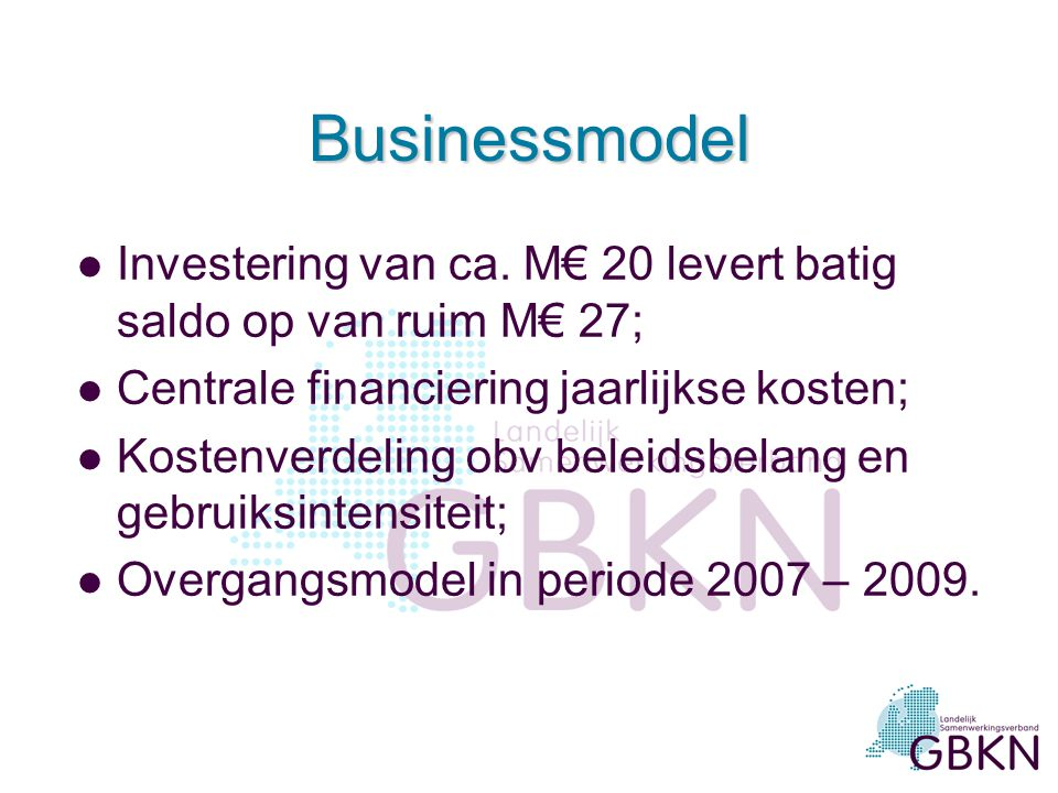 Businessmodel Investering van ca. M€ 20 levert batig saldo op van ruim M€ 27; Centrale financiering jaarlijkse kosten;