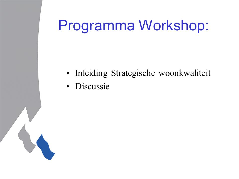 Programma Workshop: Inleiding Strategische woonkwaliteit Discussie