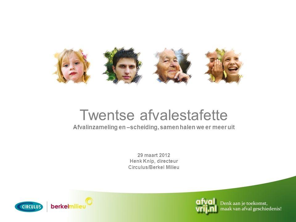 Twentse afvalestafette Afvalinzameling en –scheiding, samen halen we er meer uit 29 maart 2012 Henk Knip, directeur Circulus/Berkel Milieu