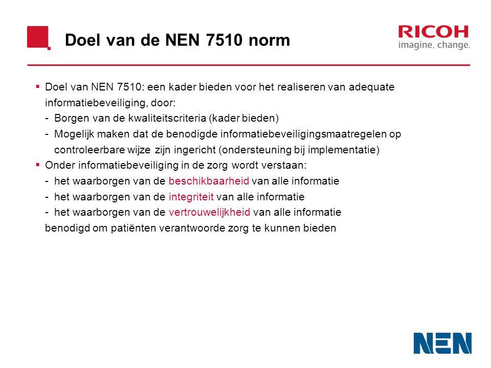 Doel van de NEN 7510 norm Doel van NEN 7510: een kader bieden voor het realiseren van adequate informatiebeveiliging, door: