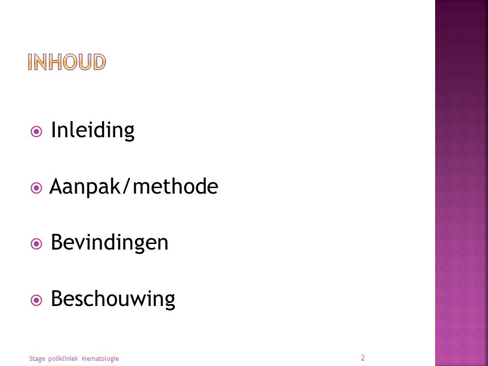 Inhoud Inleiding Aanpak/methode Bevindingen Beschouwing
