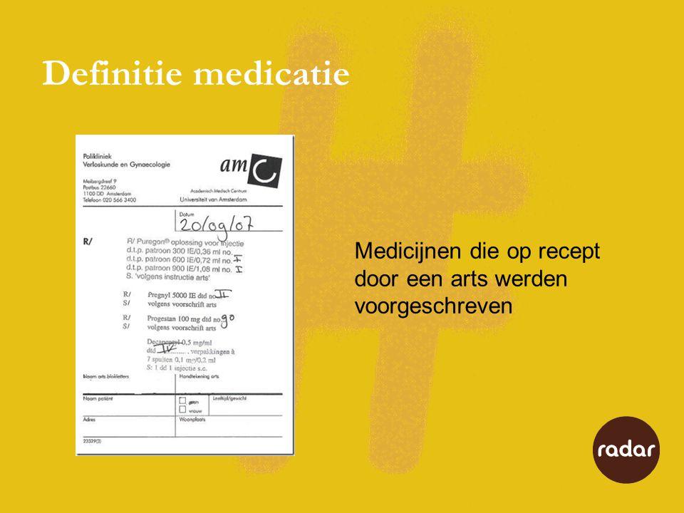 Definitie medicatie Medicijnen die op recept door een arts werden voorgeschreven