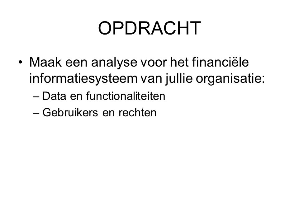 OPDRACHT Maak een analyse voor het financiële informatiesysteem van jullie organisatie: Data en functionaliteiten.
