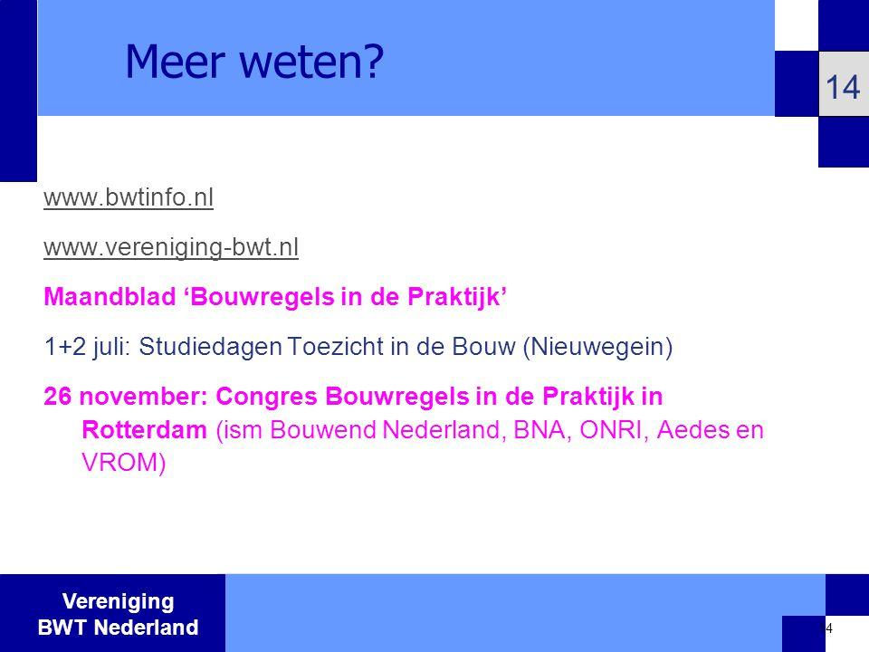 Meer weten 14 www.bwtinfo.nl www.vereniging-bwt.nl