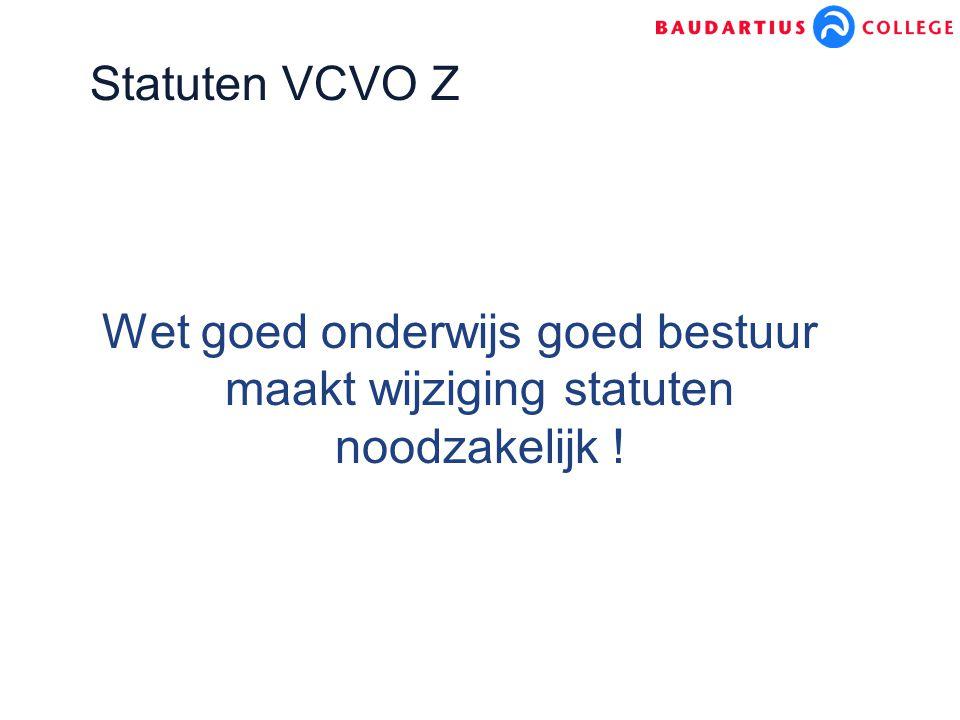 Statuten VCVO Z Wet goed onderwijs goed bestuur maakt wijziging statuten noodzakelijk !
