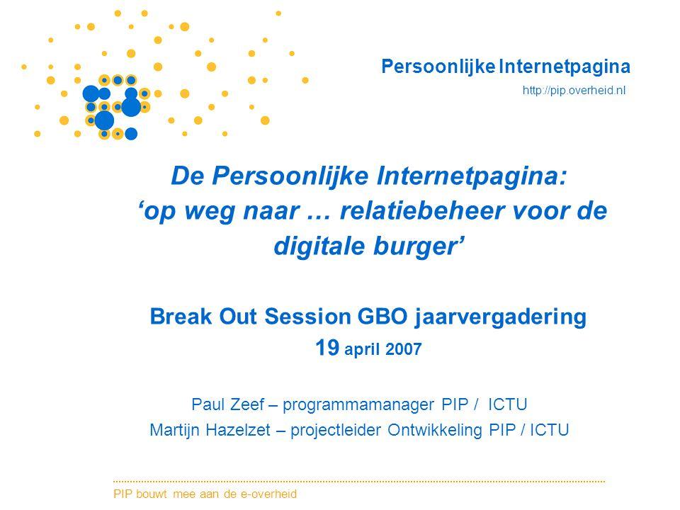 De Persoonlijke Internetpagina: 'op weg naar … relatiebeheer voor de digitale burger' Break Out Session GBO jaarvergadering 19 april 2007