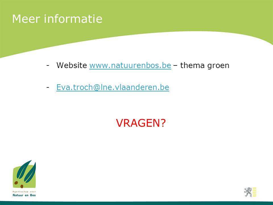 Meer informatie VRAGEN Website www.natuurenbos.be – thema groen