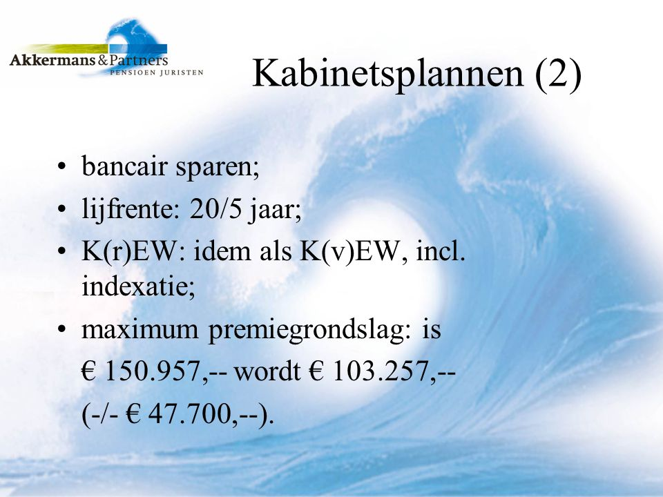 Kabinetsplannen (2) bancair sparen; lijfrente: 20/5 jaar;
