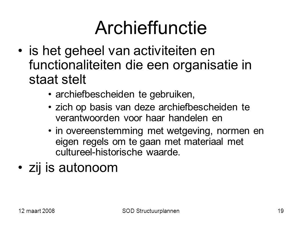 12 maart 2008 Archieffunctie. is het geheel van activiteiten en functionaliteiten die een organisatie in staat stelt.