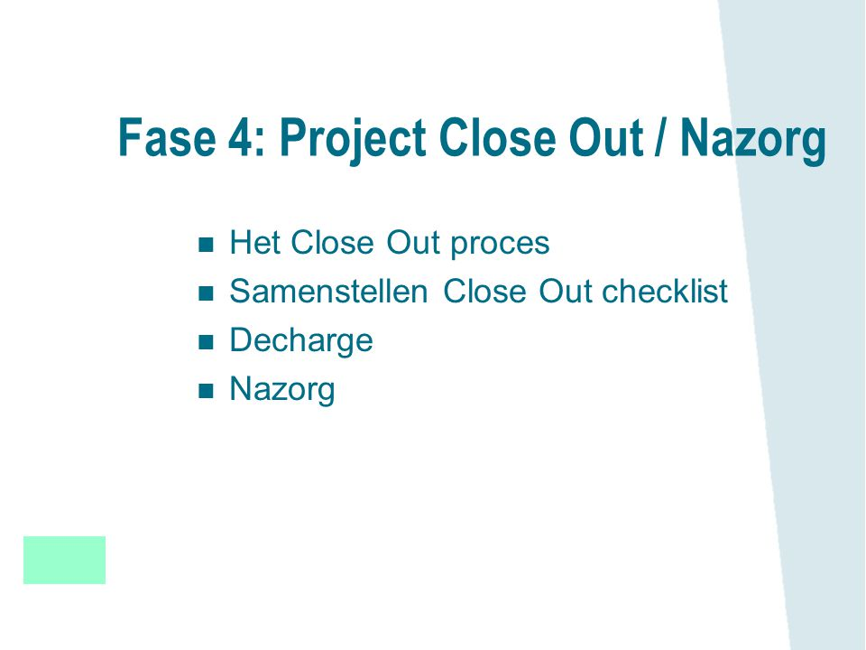 Fase 4: Project Close Out / Nazorg