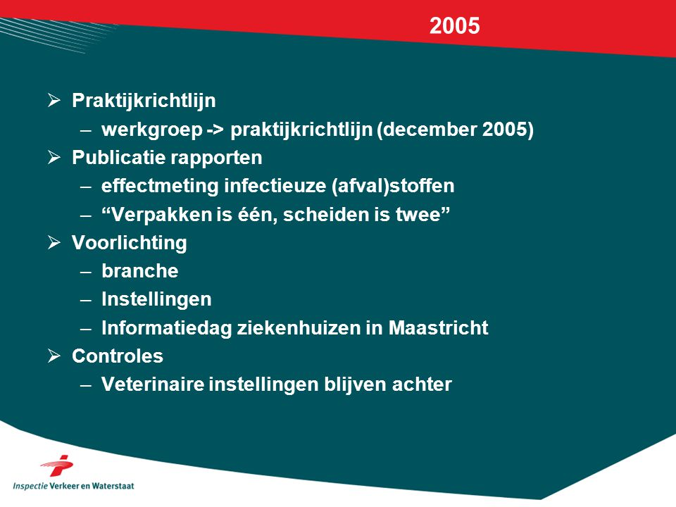 2005 Praktijkrichtlijn. werkgroep -> praktijkrichtlijn (december 2005) Publicatie rapporten. effectmeting infectieuze (afval)stoffen.