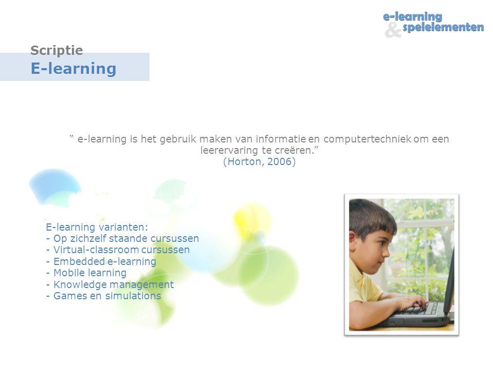 Scriptie E-learning. e-learning is het gebruik maken van informatie en computertechniek om een leerervaring te creëren. (Horton, 2006)