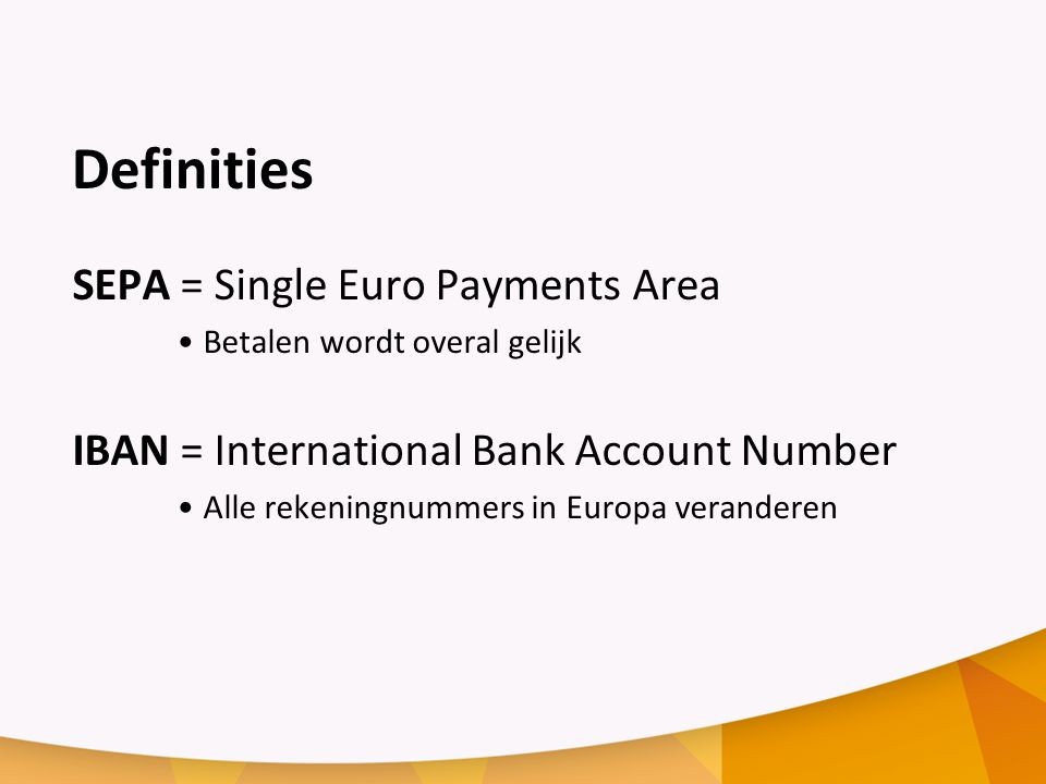 Definities SEPA = Single Euro Payments Area