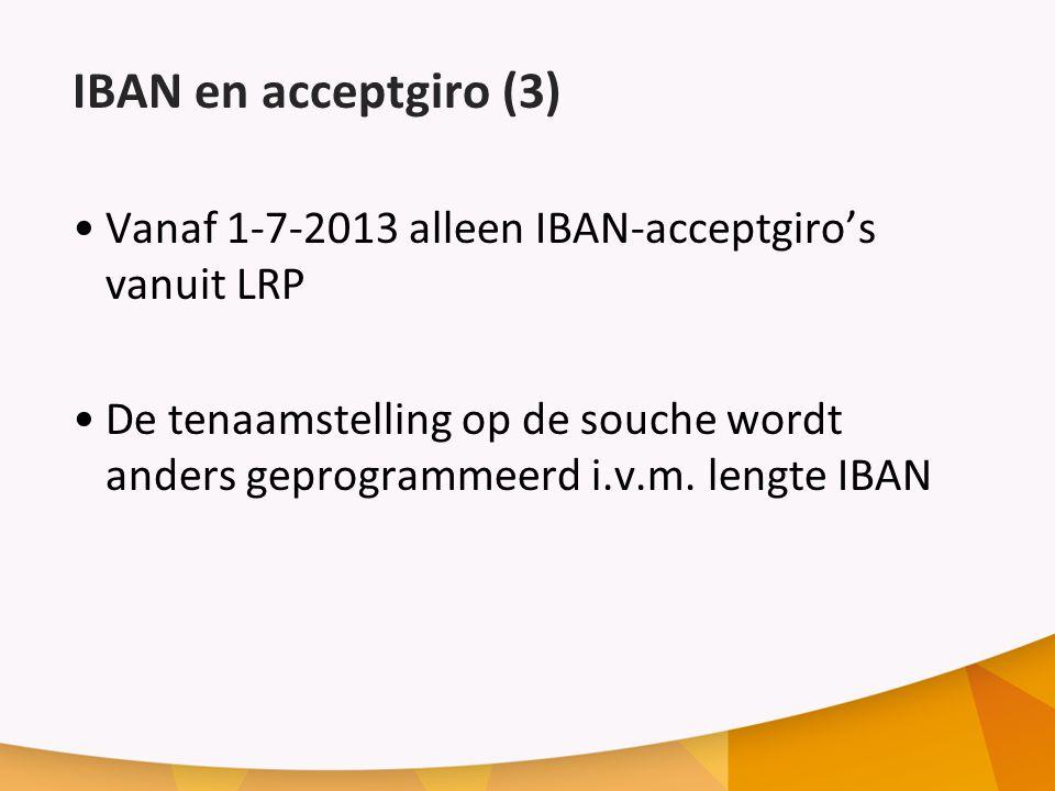 IBAN en acceptgiro (3) Vanaf 1-7-2013 alleen IBAN-acceptgiro's vanuit LRP.