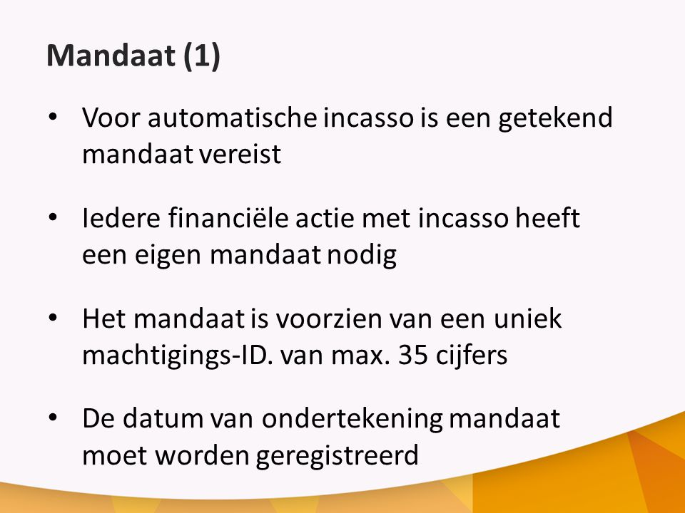 Mandaat (1) Voor automatische incasso is een getekend mandaat vereist