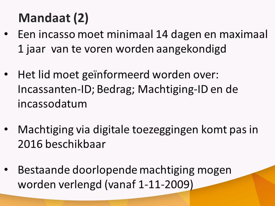 Mandaat (2) Een incasso moet minimaal 14 dagen en maximaal 1 jaar van te voren worden aangekondigd.
