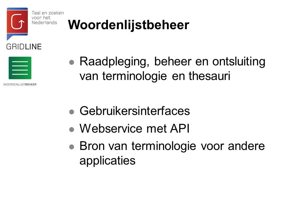 Woordenlijstbeheer Raadpleging, beheer en ontsluiting van terminologie en thesauri. Gebruikersinterfaces.