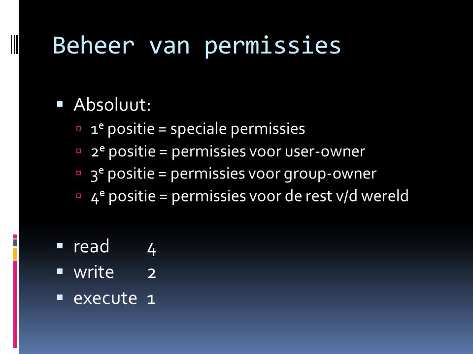Beheer van permissies Absoluut: read 4 write 2 execute 1