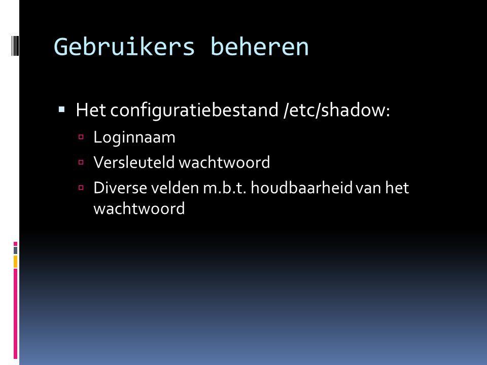 Gebruikers beheren Het configuratiebestand /etc/shadow: Loginnaam