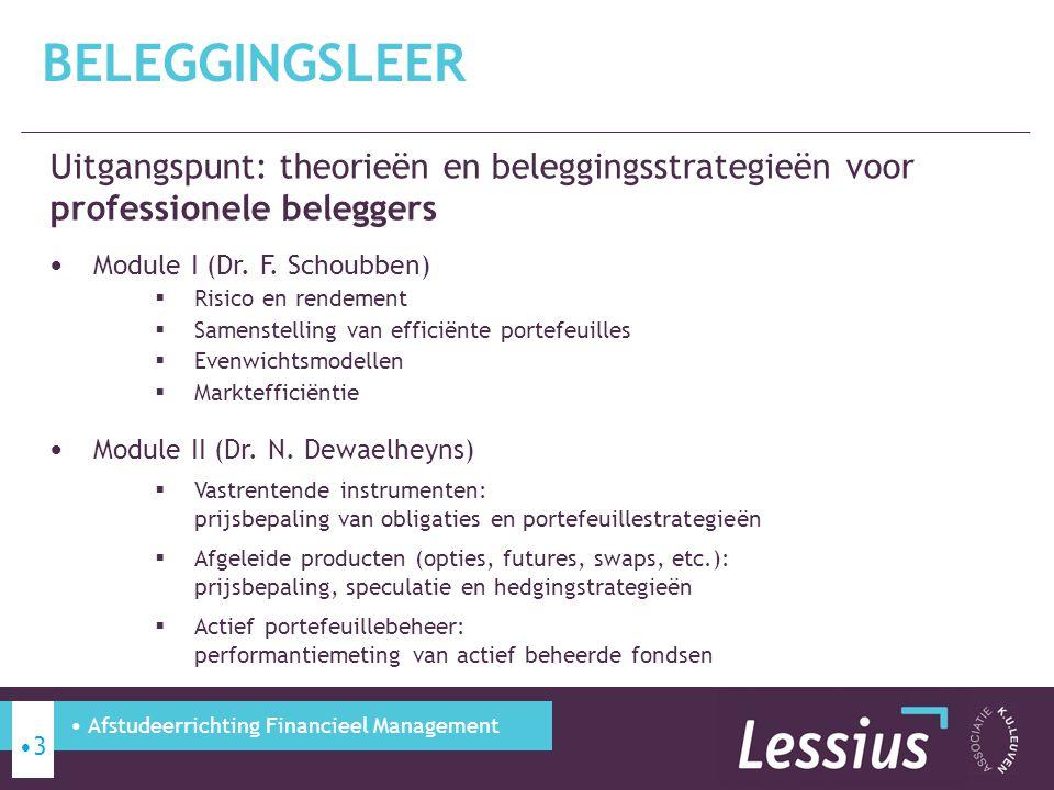 Beleggingsleer Uitgangspunt: theorieën en beleggingsstrategieën voor professionele beleggers. Module I (Dr. F. Schoubben)