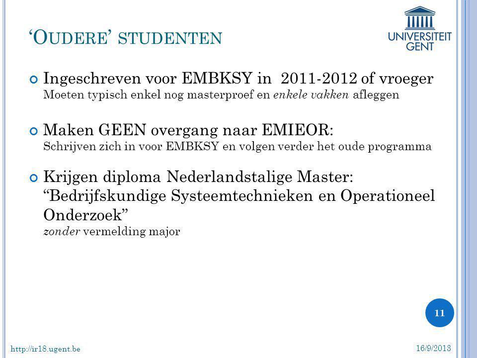 'Oudere' studenten Ingeschreven voor EMBKSY in 2011-2012 of vroeger Moeten typisch enkel nog masterproef en enkele vakken afleggen.