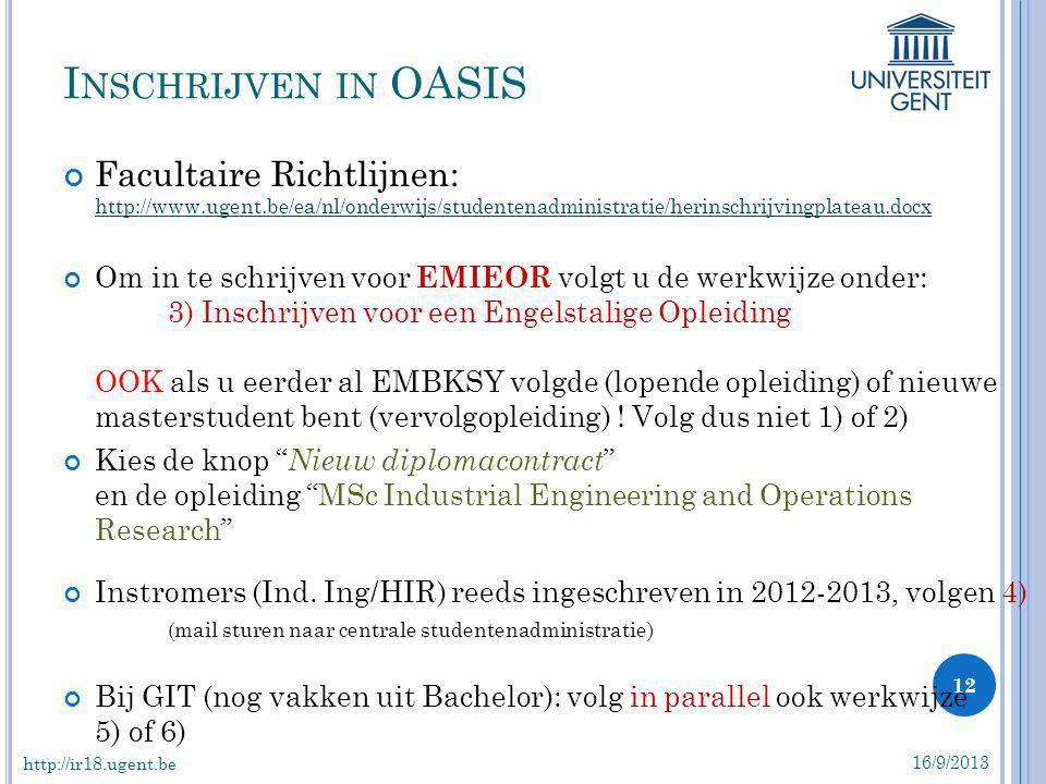 Inschrijven in OASIS Facultaire Richtlijnen: http://www.ugent.be/ea/nl/onderwijs/studentenadministratie/herinschrijvingplateau.docx.