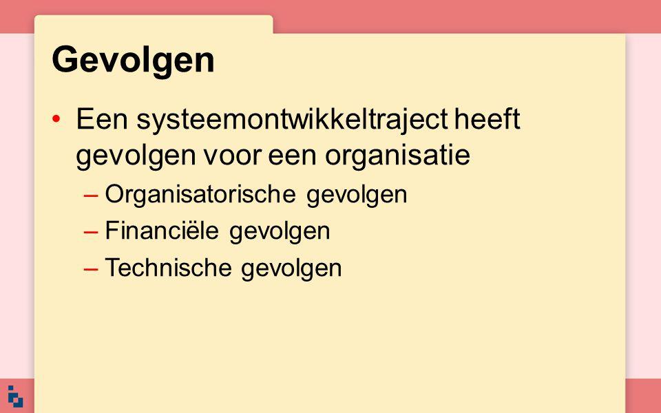Gevolgen Een systeemontwikkeltraject heeft gevolgen voor een organisatie. Organisatorische gevolgen.