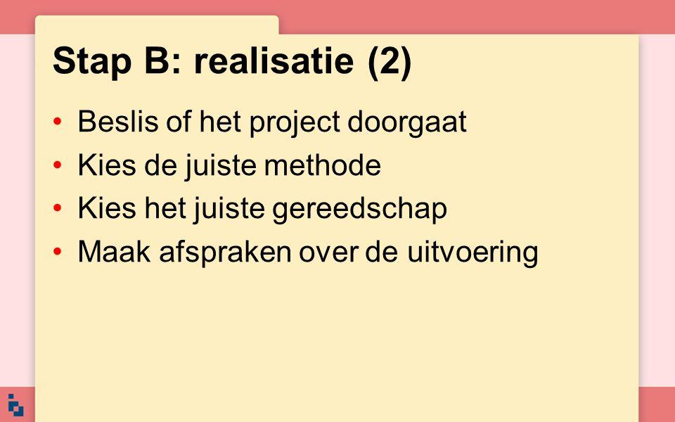 Stap B: realisatie (2) Beslis of het project doorgaat