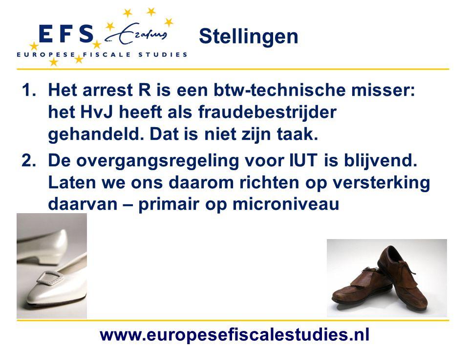 Stellingen Het arrest R is een btw-technische misser: het HvJ heeft als fraudebestrijder gehandeld. Dat is niet zijn taak.