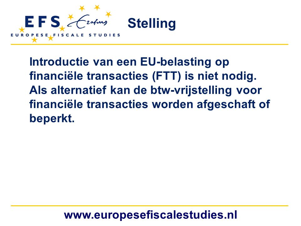 Stelling Introductie van een EU-belasting op financiële transacties (FTT) is niet nodig.