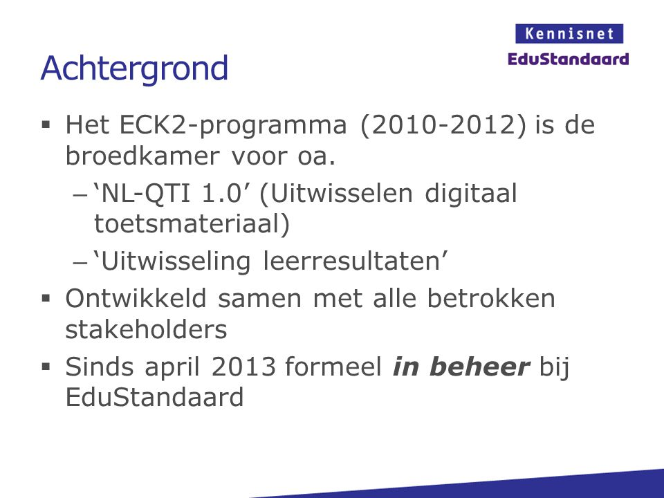Achtergrond Het ECK2-programma (2010-2012) is de broedkamer voor oa.