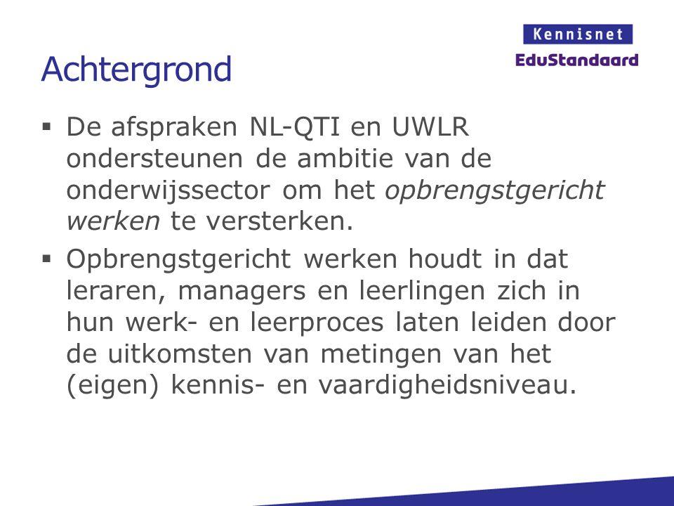 Achtergrond De afspraken NL-QTI en UWLR ondersteunen de ambitie van de onderwijssector om het opbrengstgericht werken te versterken.