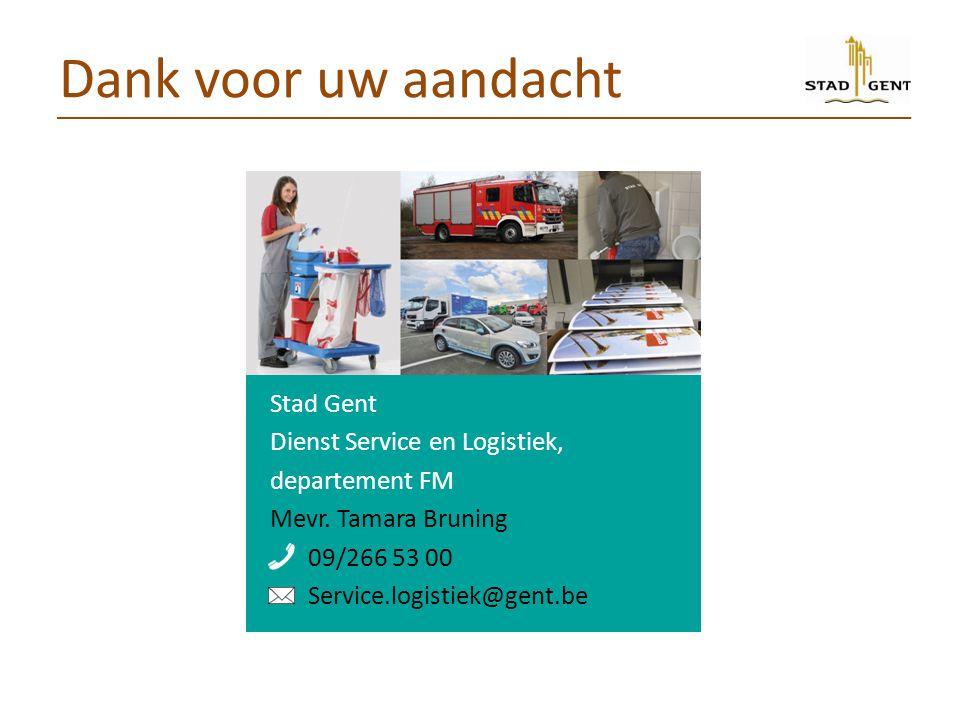 Dank voor uw aandacht Stad Gent Dienst Service en Logistiek, departement FM Mevr.