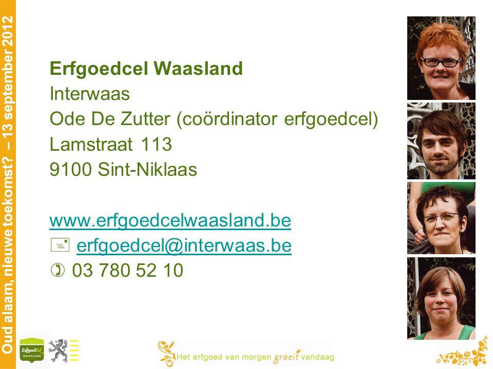 Erfgoedcel Waasland Interwaas. Ode De Zutter (coördinator erfgoedcel) Lamstraat 113. 9100 Sint-Niklaas.