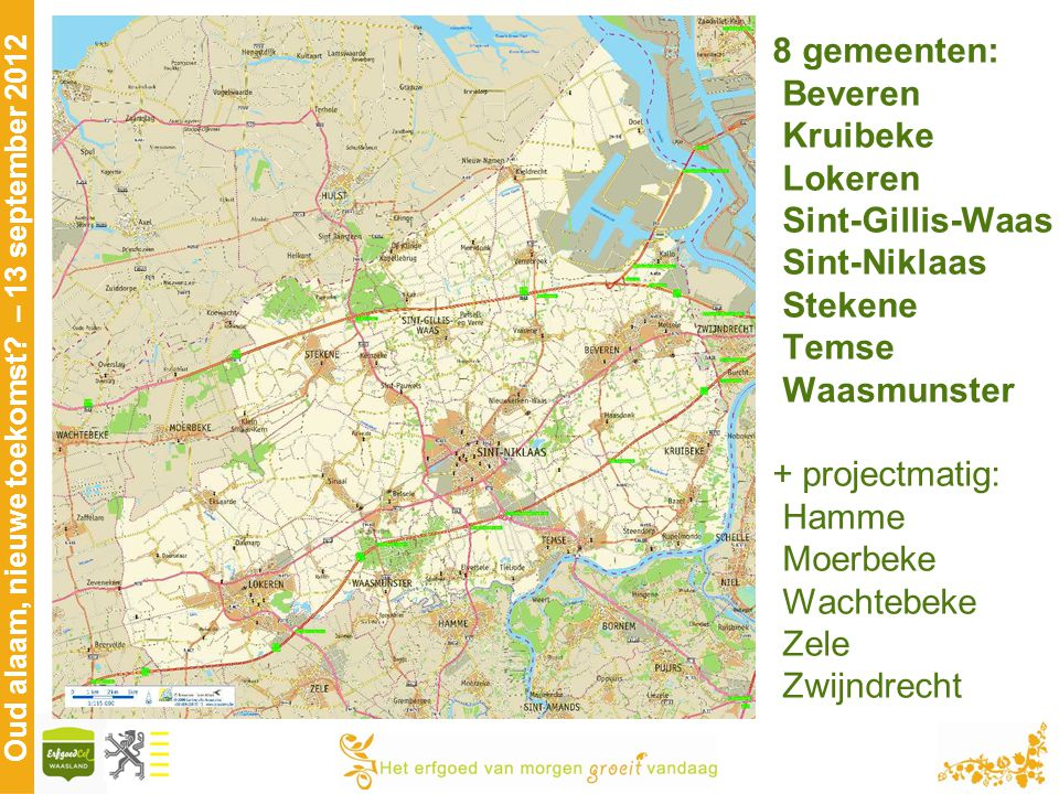 8 gemeenten: Beveren. Kruibeke. Lokeren. Sint-Gillis-Waas. Sint-Niklaas. Stekene. Temse. Waasmunster.
