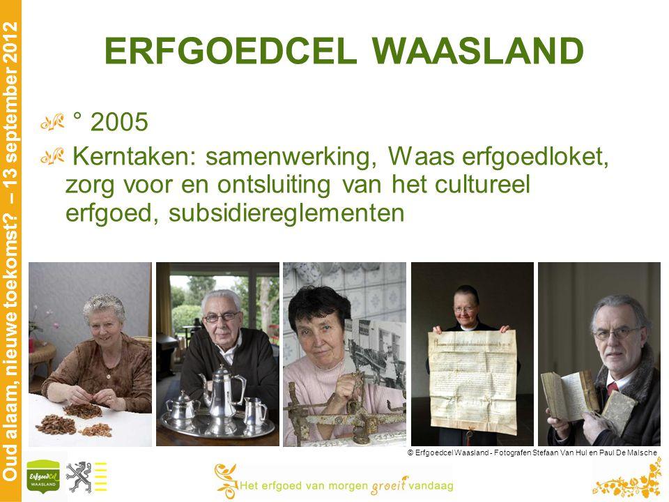 ERFGOEDCEL WAASLAND ° 2005. Kerntaken: samenwerking, Waas erfgoedloket, zorg voor en ontsluiting van het cultureel erfgoed, subsidiereglementen.
