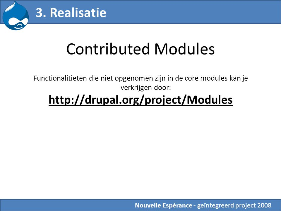 Contributed Modules 3. Realisatie http://drupal.org/project/Modules