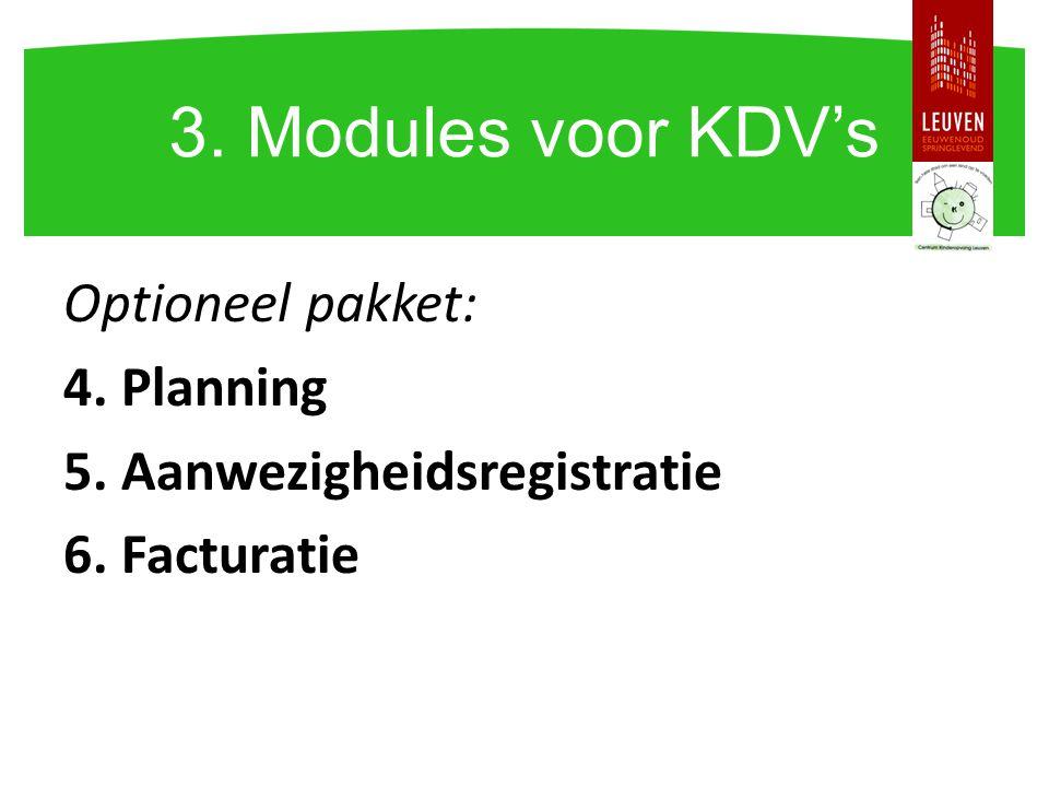 3. Modules voor KDV's Optioneel pakket: 4. Planning 5. Aanwezigheidsregistratie 6. Facturatie