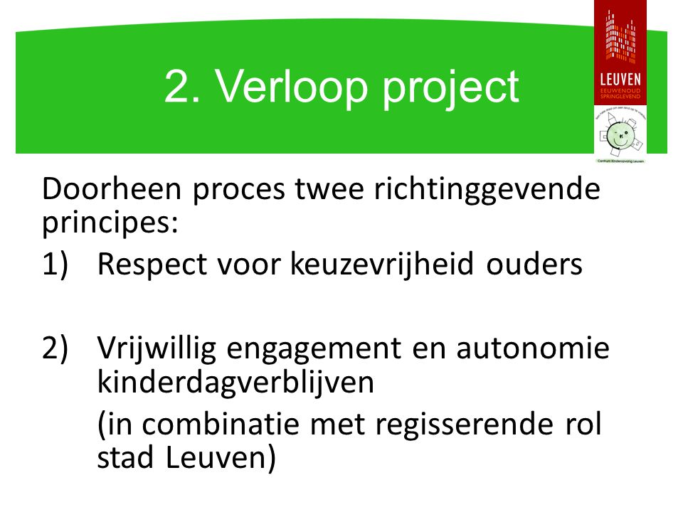2. Verloop project Doorheen proces twee richtinggevende principes: