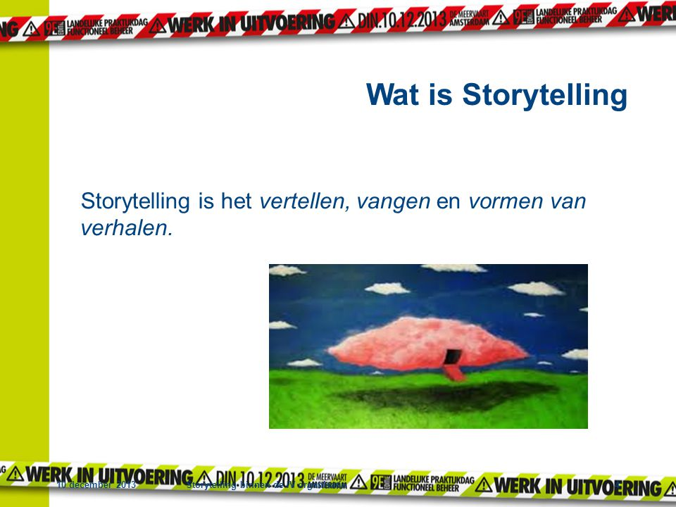 Wat is Storytelling Storytelling is het vertellen, vangen en vormen van verhalen.