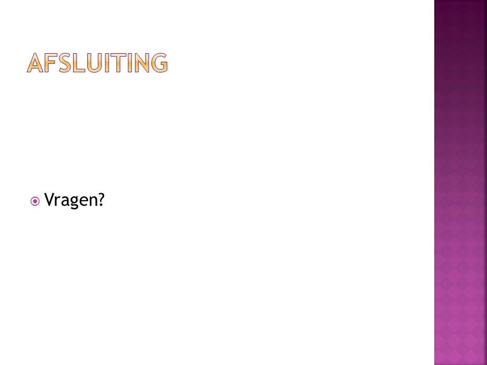 Afsluiting Vragen Voorbereid door: Alex van Leuken, Den-Haag ZO
