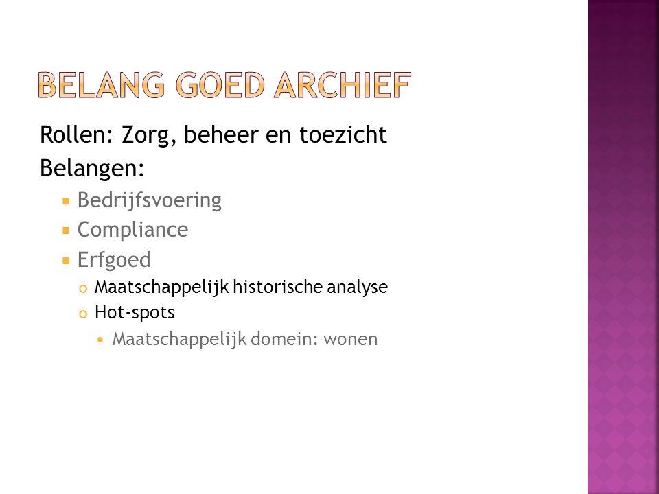 Belang goed archief Rollen: Zorg, beheer en toezicht Belangen: