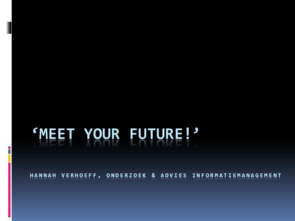 'Meet your future!' Hannah Verhoeff, Onderzoek & Advies Informatiemanagement