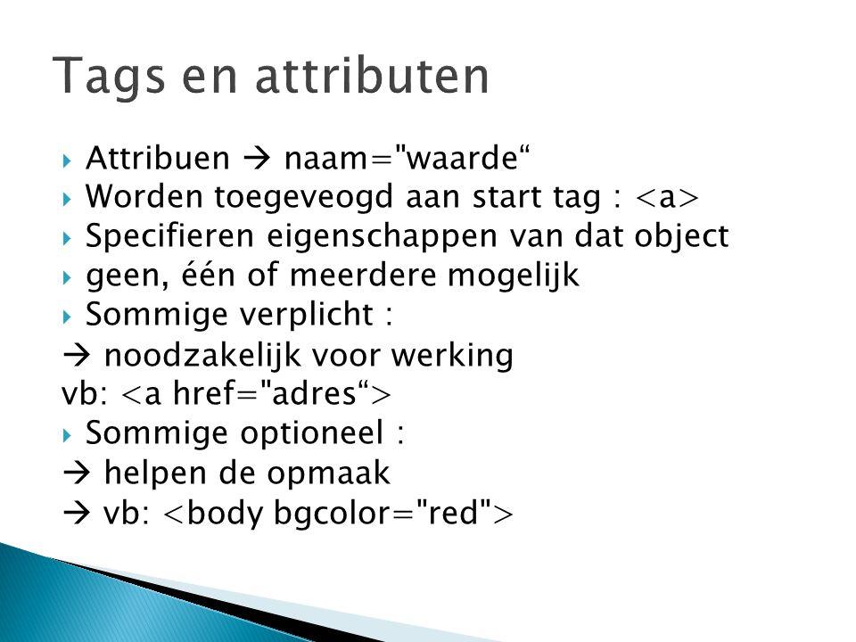 Tags en attributen Attribuen  naam= waarde