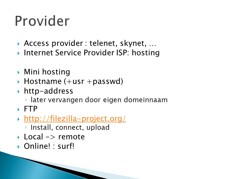 Provider Access provider : telenet, skynet, …