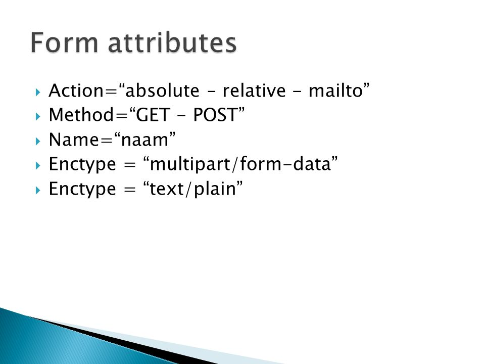 Form attributes Action= absolute – relative - mailto